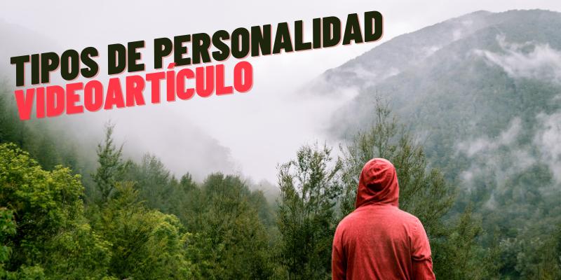 VIDEOARTÍCULO: TIPOS DE PERSONALIDAD