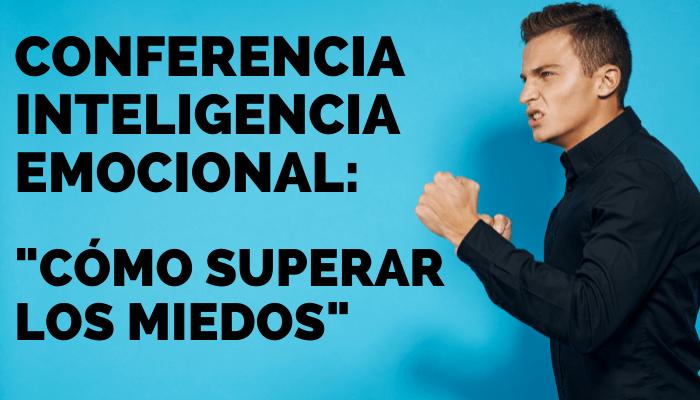 """CONFERENCIA INTELIGENCIA EMOCIONAL: """"CÓMO SUPERAR LOS MIEDOS"""""""