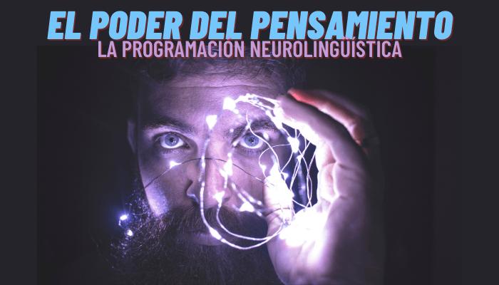 EL PODER DEL PENSAMIENTO, La Programación Neurolingüística ( PNL )