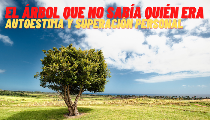 EL ARBOL QUE NO SABIA QUIEN ERA (AUTOESTIMA Y SUPERACION PERSONAL)