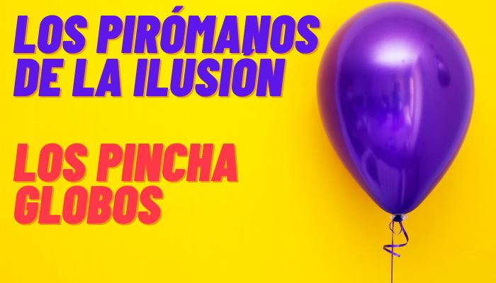 LOS PIRÓMANOS DE LA ILUSIÓN (Los Pincha Globos)