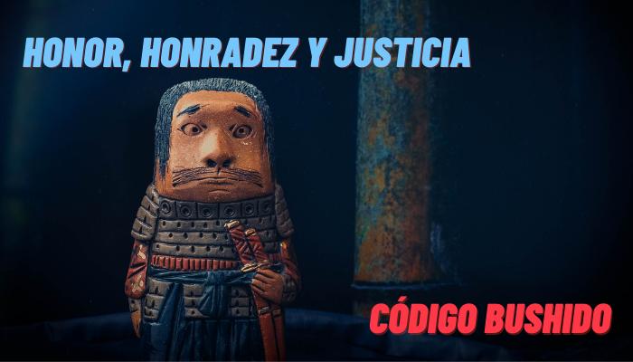 HONOR, HONRADEZ Y JUSTICIA | En el Código Bushido